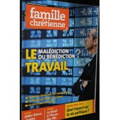 Famille Chr�tienne N�1843 : Le Travail Mal�diction Ou B�n�diction ? Didier Rance Chantre Des Martyrs