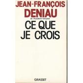 Ce Que Je Crois de Jean-Fran�ois Deniau