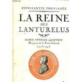 La Reine Des Lanturelus Marie Therese Geoffrin Marquise De La Ferte Imbault (1715-1791). de PHOTIADES CONSTANTIN