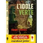 L'idole Vert - Une Aventure De Bob Morane N�110 / Collection Marabout Junior. de henri vernes
