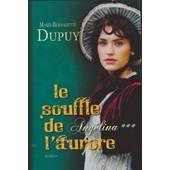 Ang�lina - Tome 3 Le Souffle De L' Aurore de Marie-Bernadette Dupuy