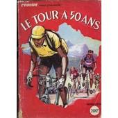 Le Tour A 50 Ans - Numero Special / 21 Juin 1953 / Petit-Breton Et Fasuto Coppi - Etc... de COLLECTIF