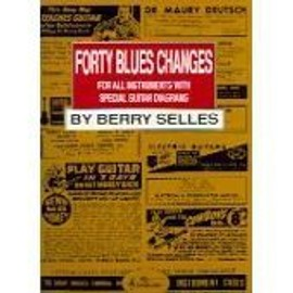 FORTY BLUES CHANGES FOR ALL INSTRUMENTS WITH SPECIAL GUITAR DIAGRAMS