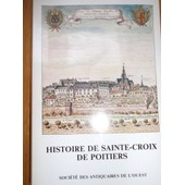 Histoire De L'abbaye Sainte-Croix De Poitiers. Quatorze Si�cles De Vie Monastique