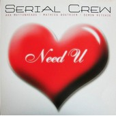 Need U - Serial Crew Aka Muttonheads / Mathieu Bouthier / Demon Ritchie