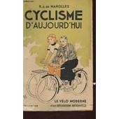 Cyclisme D'aujourd'hui - Le Velo Moderne Et Son Utilisation Rationnelle. de DE MAROLLES R.J.