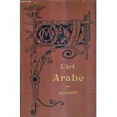 L'art Arabe / Bibliotheque De L'enseignement Des Beaux Arts. de AL.GAYET