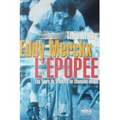 Eddy Merckx, L'�pop�e : Les Tours De France D'un Champion Unique de Th�o Mathy