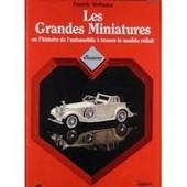Les Grandes Miniatures Ou L'histoire De L'automobile � Travers Le Mod�le R�duit de Patrick Verlinden