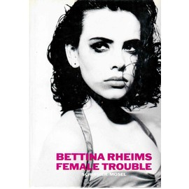 Bettina Rheims - Female Trouble