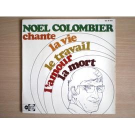 NOEL COLOMBIER - Chante La Vie Le Travail L'amour La Mort - 7inch x 1