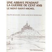 Une Abbaye Pendant La Guerre De Cent Ans - Le Mont Saint Michel de Philippe Brochard