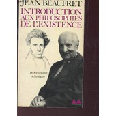 Introduction Aux Philosophies De L'existence - De Kierkegaard A Heidegger. de jean beaufret