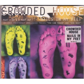 CROWDED HOUSE CD MAXI nails in my feet + 2 Part 1 of a 2 part CD DIGIPACK U.K.