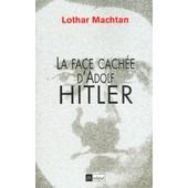 La Face Cach�e D'adolf Hitler de Lothar Machtan