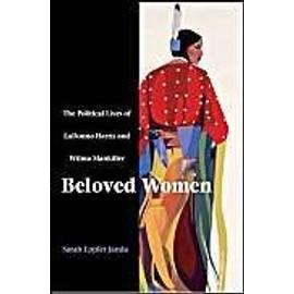 Beloved Women: The Political Lives of Ladonna Harris and Wilma Mankiller - Sarah Eppler Janda
