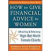 How To Give Financial Advice To Women: Attracting And Retaining High-Net Worth Female Clients de Kathleen Burns Kingsbury