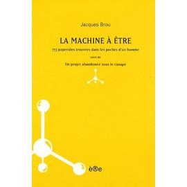 La Machine À Être - 773 Paperoles Trouvées Dans Les Poches D'un Homme Suivi De Un Projet Abandonné Sous Le Canapé d'occasion  Livré partout en France