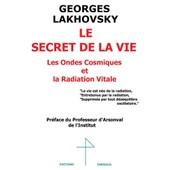 Georges Lakhovsky Le Secret De La Vie de Georges Lakhovsky