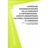 Approches Interdisciplinaires De La Confiance � L'international : Aspects Linguistiques, Culturels, Manag�riaux Et Juridiques de Armand H�roguel