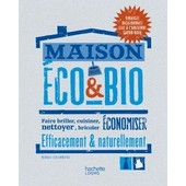 Maison �co & Bio - Faire Briller, Cuisiner, Nettoyer, Bricoler, �conomiser Efficacement & Naturellement de Richard Freudenberger
