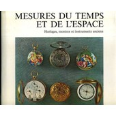 Mesures Du Temps Et De L'espace. Horloges, Montres Et Instruments Anciens de Samuel Guye
