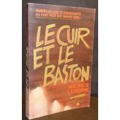 Le Cuir Et Le Baston, Bard�s De Cuir Et D'agressivit� Ils Font Peur Aux Braves Gens� de Maurice Lemoine