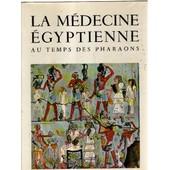 La Medecine Egyptienne Au Temps Des Pharaons de Leca Ange-pierre Dr