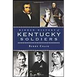 Hidden History of Kentucky Soldiers - Berry Craig