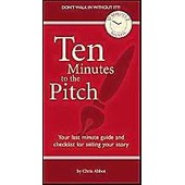 Ten Minutes To The Pitch: Your Last-Minute Guide And Checklist For Selling Your Story de Chris Abbott