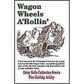 Wagon Wheels A'rollin' - Daisy Belle Catherine Brown Pier Ackley