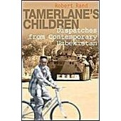 Tamerlane's Children: Dispatches From Contemporary Uzbekistan de Robert Rand