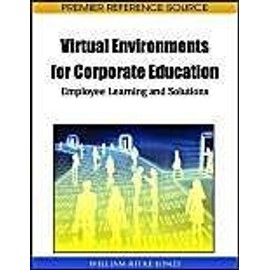 Virtual Environments for Corporate Education: Employee Learning and Solutions - William Ritke-Jones