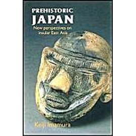 Prehistoric Japan: New Perspectives on Insular East Asia - Keiji Imamura