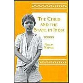 The Child And The State In India - Child Labor And Education Policy In Comprative Perspective - Muron Weiner