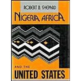 Nigeria, Africa, and the United States: From Kennedy to Reagan - Robert B. Shepard