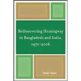 Rediscovering Hemingway in Bangladesh and India, 1971-2006 - Rabiul Hasan