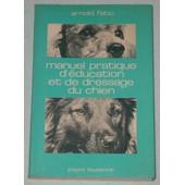 Manuel Pratique D'education Et De Dressage Du Chien de ARNOLD FATIO