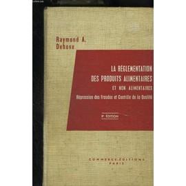 La R�glementation Des Produits Alimentaires Et Non Alimentaires. R�pression Des Fraudes Et Contr�le De La Qualit� de Dehove Raymond, A.