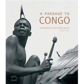 A Passage To Congo: Photographs By Doctor Emile Muller 1923-1938 de Pierre Loos
