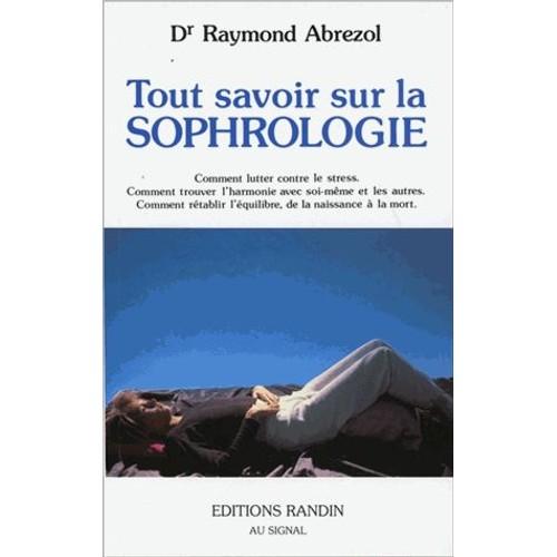Tout savoir sur la sophrologie de raymond abrezol format for Tout savoir sur le poussin