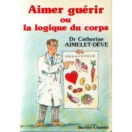 Aimer Gu�rir Ou La Logique Du Corps de Aimelet-D�ve, Dr Catherine
