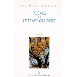 Po�mes Sur Le Temps Qui Passe - Anthologie de Michel Alliard