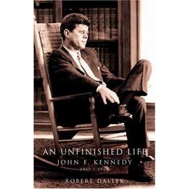 An Unfinished Life : John F - Kennedy, 1917-1963 de Robert Dallek