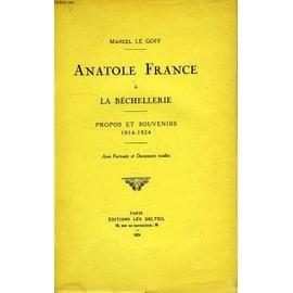 Anatole France A La Bechellerie, Propos Et Souvenirs, 1914-1924 de Le Goff Marcel