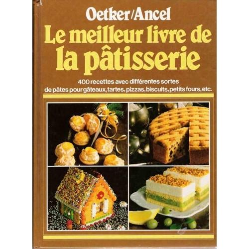 Le meilleur livre de p tisserie de ancel oetker - Meilleur livre cuisine ...