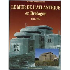 Le Mur De L'atlantique En Bretagne - 1944-1994 de Andersen B�, Patrick