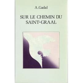 Sur Le Chemin Du Saint-Graal de Antonin Gadal