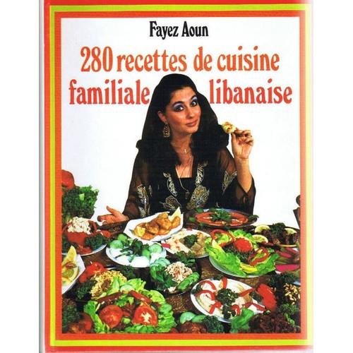280 recettes de cuisine familiale libanaise de fr d ric aoun format reli. Black Bedroom Furniture Sets. Home Design Ideas
