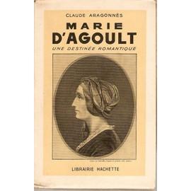 Marie D'agoult - Une Destin�e Romantique - Biographie de Aragonn�s Claude